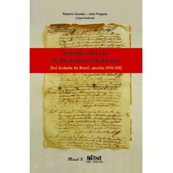 História Social em Registros Paroquiais: Sul-Sudeste do Brasil, séculos XVIII-XIX