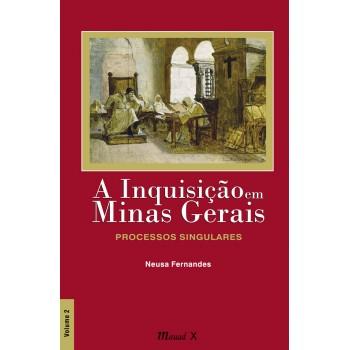 Inquisição em Minas Gerais, A: Processos Singulares - Volume 2