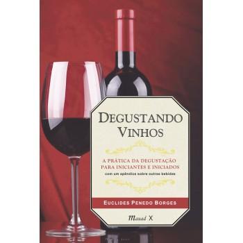 Degustando Vinhos: A prática da degustação para iniciantes e iniciados