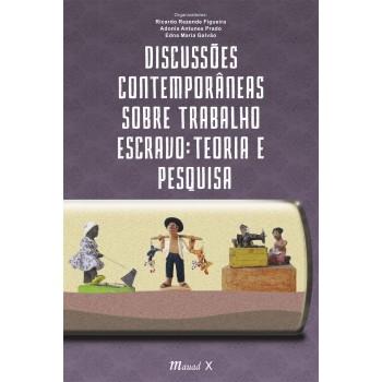 Discussões Contemporâneas sobre Trabalho Escravo: Teoria e Pesquisa
