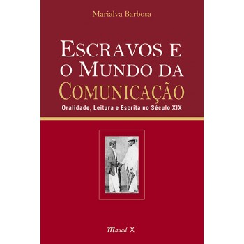Escravos e o mundo da comunicação: Oralidade, leitura e escrita no século XIX