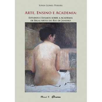 Arte, ensino e academia: Estudos e ensaios sobre a Academia de Belas Artes do Rio de Janeiro