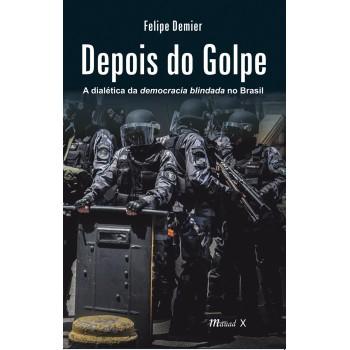 Depois do Golpe: A dialética da democracia blindada no Brasil