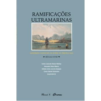 Ramificações Ultramarinas: Sociedades Comerciais no Âmbito do Atlântico Luso Século XVIII -  Sociedades Comerciais no Âmbito do Atlântico Luso Século XVIII