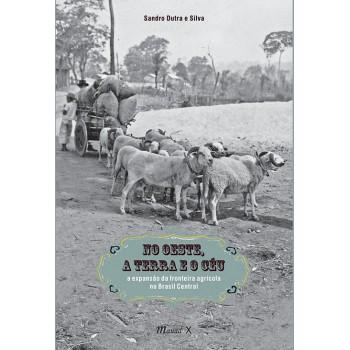 No Oeste, a Terra e o Céu: a expansão da fronteira agrícola no Brasil Central