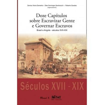 Doze capítulos sobre escravizar gente e governar escravos: Brasil e Angola, séculos XVII-XIX