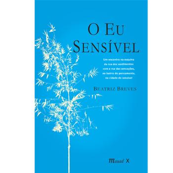 Eu sensível, O: Um Encontro na Esquina da Rua dos Sentimentos com a Rua das Sensações, no Bairro do Pensamento, na Cidad