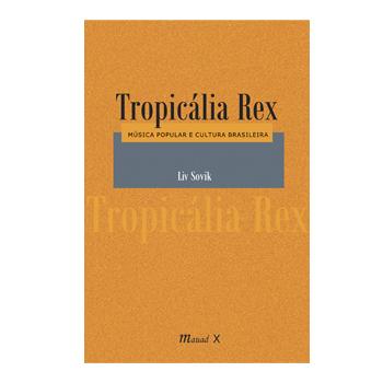 Tropicália Rex: Música Popular e Cultura Brasileira