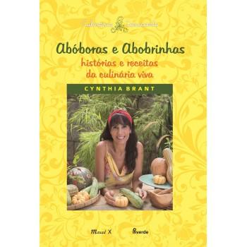 Abóboras e abobrinhas: histórias e receitas da culinária viva