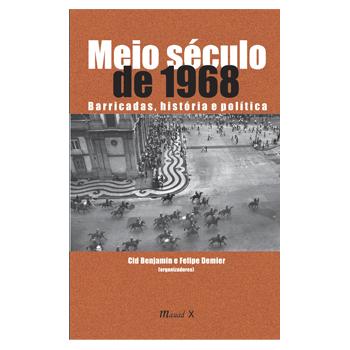 Meio século de 1968: barricadas, história e política