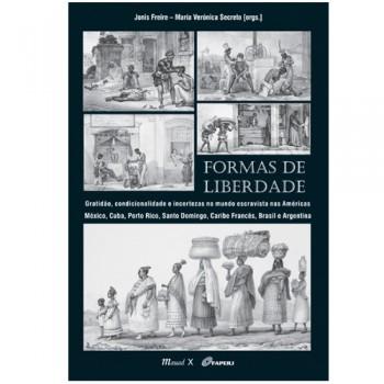 Formas de Liberdade: gratidão, condicionalidade e incertezas no mundo escravista nas américas, México, Cuba, Porto Rico,