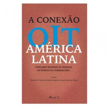 Conexão OIT: América Latina - Problemas Regionais do Trabalho em Perspectiva Transnacional