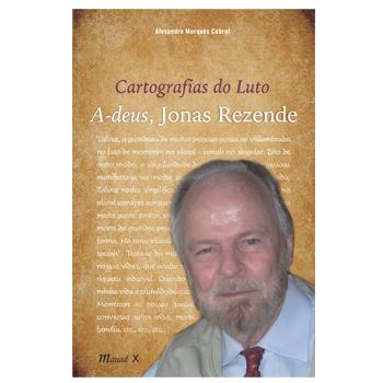 Cartografias do Luto: A-deus,Jonas Rezende -  Cartografias do Luto: A-deus,Jonas Rezende