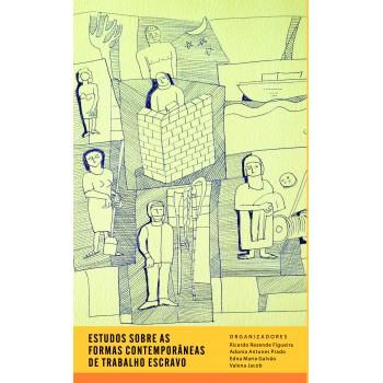 Estudos Sobre as Formas Contemporâneas de Trabalho Escravo