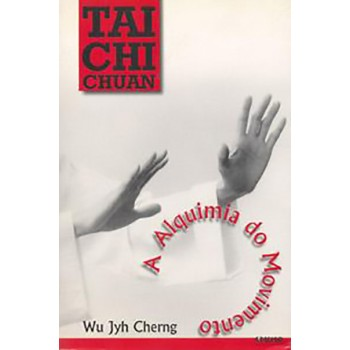 Tai Chi Chuan: A Alquimia do Movimento