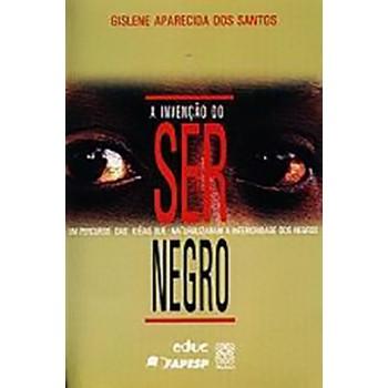 Invencao do Ser Negro, A