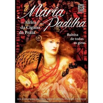 Maria Padilha: Rainha de todas as giras