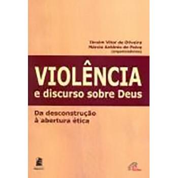 Violência e discurso sobre Deus: Da desconstrução à abertura ética