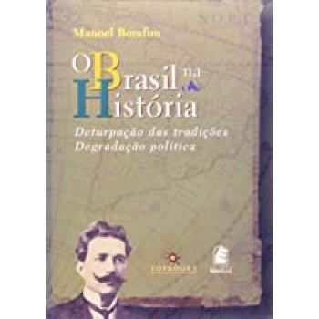 Brasil na História, O: deturpação das tradições, degradação política -  Deturpação das tradições degradação política