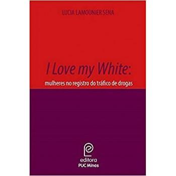 I Love my White: mulheres no registro do tráfico de drogas