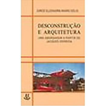 Desconstrução e Arquitetura: uma abordagem a partir de Jacques Derrida