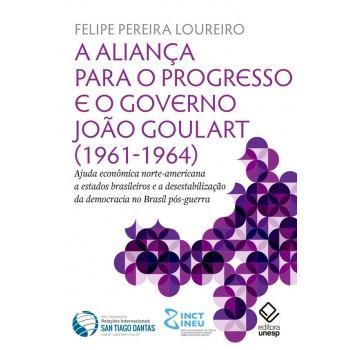 A Aliança para o Progresso e o governo João Goulart (1961-1964) -  Ajuda econômica norte-americana a estados brasileiros e a desestabilização da democracia no Brasil pós-guerra