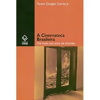 A Cinemateca Brasileira: Das Luzes aos Anos de Chumbo