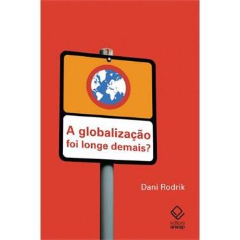 Globalização foi longe demais?, A