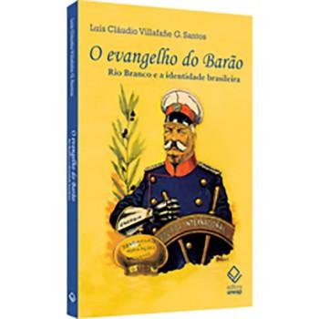 Evangelho do Barão, O: Rio Branco e a Identidade Brasileira