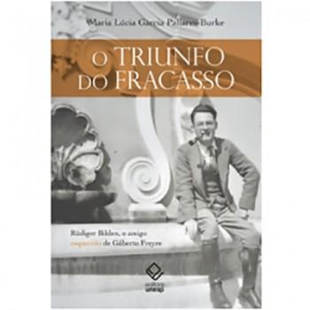 Triunfo do Fracasso, O: Rüdiger Bilden, O Amigo Esquecido de Gilberto Freyre