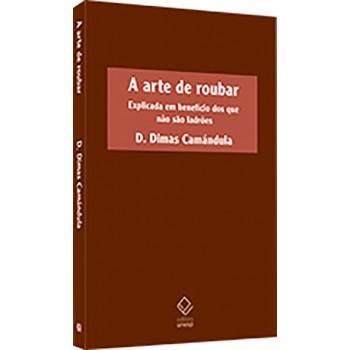 ARTE DE ROUBAR, A: explicada em benefício dos que não são ladrões