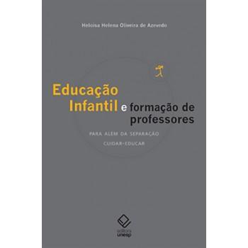 Educação Infantil e Formação de Professores: Para além da separação cuidar-educar