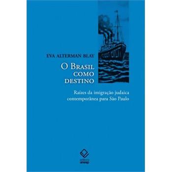 Brasil Como Destino, O: Raízes da imigração judaica contemporânea para São Paulo
