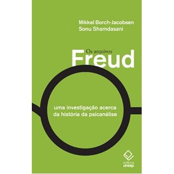Arquivos Freud, Os: Uma investigação acerca da história da psicanálise