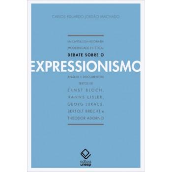 capítulo da história da modernidade estética, Um: Debate sobre o expressionismo