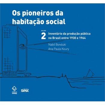 Pioneiros da habitação social Vol.2, Os: Inventário da produção pública no Brasil entre 1930 e 1964