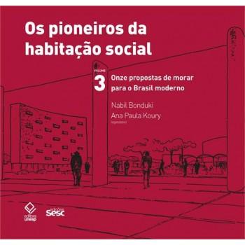 Pioneiros da habitação social Vol.3, Os: Onze propostas para morar para o Brasil moderno
