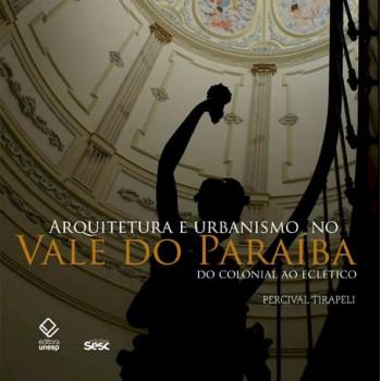 Arquitetura e Urbanismo no Vale do Paraíba: Do colonial ao eclético