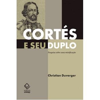 Cortés e seu duplo: Pesquisa sobre uma mistificação -  pesquisa sobre uma mistificação