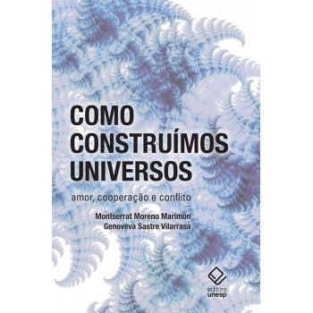 Como construímos universos: Amor, cooperação e conflito -  amor, cooperação e conflito