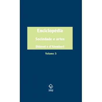 Enciclopédia, ou dicionário razoado das ciências, das artes e dos ofícios: Volume 5: Sociedade e Artes