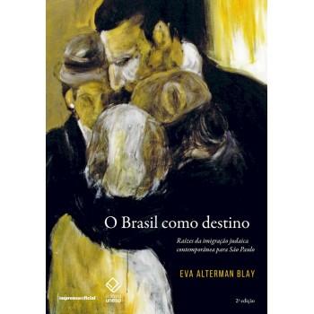 BRASIL COMO DESTINO, O - 2. ED -  Raízes da imigração judaica contemporânea para São Paulo
