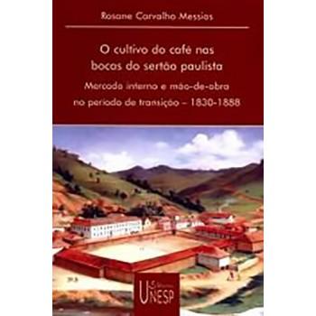 Cultivo do café nas bocas do sertão paulista, O: Mercado interno e mão-de-obra no período de transição - 1830-1888
