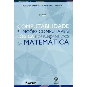 Computabilidade, Funções Computáveis, Lógica e Funções Matemáticas - 2ª Edição