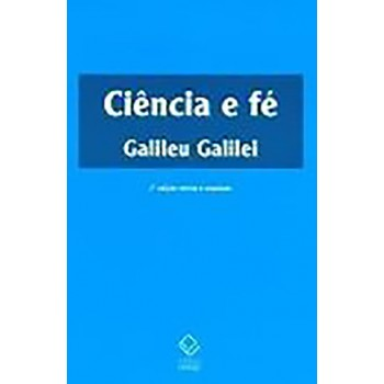 Ciência e fé: Cartas de Galileu sobre o acordo do sistema copernicano com a Bíblia