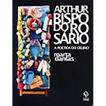 Arthur Bispo do Rosário: A poética do delírio
