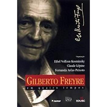 Gilberto Freyre em Quatro Tempos