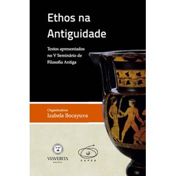Ethos na Antiguidade: Textos Apresentados no V Seminário de Filosofia Antiga