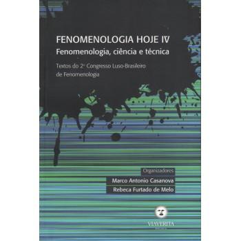 Fenomenologia Hoje IV: Fenomenologia, Ciência e Técnica