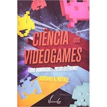 Ciência dos Videogames, A